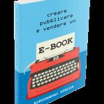 Creare pubblicare e vendere un ebook